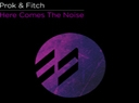 Prok & Fitch reveal 'Here Comes The Noise' on ... - Following up from the chart-topping ...